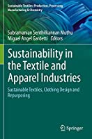 Sustainability in the Textile and Apparel Industries: Sustainable Textiles, Clothing Design and Repurposing (Sustainable Textiles: Production, Processing, Manufacturing & Chemistry)