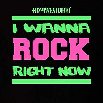 I Wanna Rock Right Now
