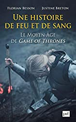 « Une histoire de feu et de sang : Le Moyen Age de Game of Thrones », Florian Besson, avec la contribution de Justine Breton