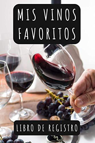 Mis Vinos Favoritos Libro De Registro: Ideal Para Amantes Del Vino - 120 Páginas Con Plantillas Para Anotar Todos Los Detalles