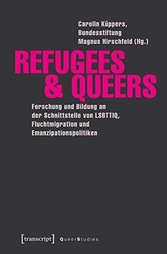 Refugees & Queers: Forschung und Bildung an der Schnittstelle von LSBTTIQ, Fluchtmigration und Emanzipationspolitiken (Queer Studies, Bd. 17)