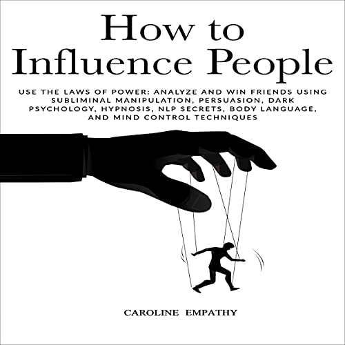 Listen How to Influence People: Use the Laws of Power - Analyze and Win Friends Using Subliminal Manipulati audio book