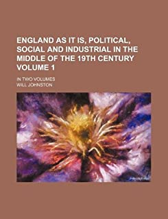 England as It Is, Political, Social and Industrial in the Middle of the 19th Century Volume 1; In Two Volumes