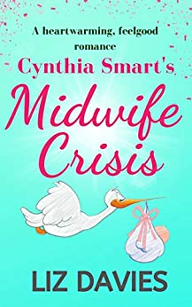 Cynthia Smart's Midwife Crisis: a heartwarming, feel-good romance by [Liz Davies]