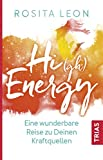 High Energy: Eine wunderbare Reise zu Deinen Kraftquellen - Rosita Leon