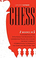 Chess: 2 books in 1: Fundamentals and Strategies for Beginners To Understand Rules And Choose The Most Correct Combinations To Dominate The Game and Win Every Time.