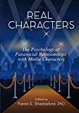 Image of Real Characters: The psychology of parasocial relationships with media characters