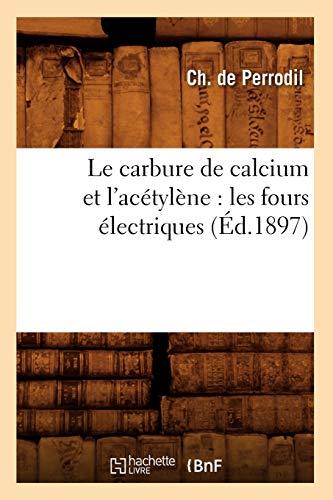Le carbure de calcium et l'acétylène : les fours électriques (Éd.1897)