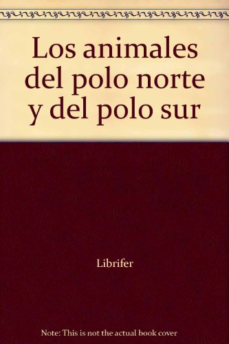 Animales Polo Norte Y Polo Sur Ge (GEO NATURA)