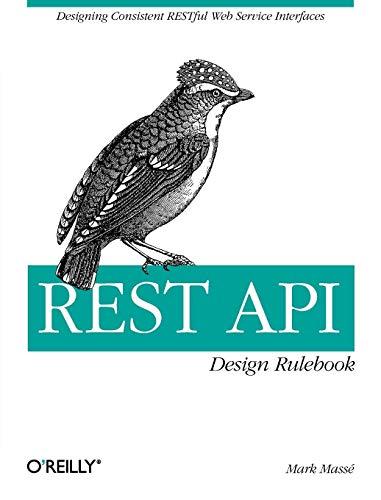 REST API Design Rulebook: Designing Consistent Restful Web Service Interfaces