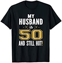 My Husband Is 50 And Still Hot 50th Birthday Gift For Him T-Shirt
