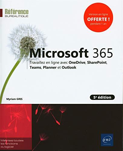 Microsoft 365 (5e édition) - Travaillez en ligne avec OneDrive, SharePoint, Teams, Planner et Outlook
