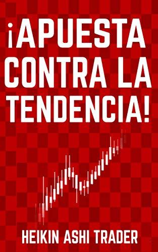¡Apuesta contra la tendencia! (Spanish Edition)