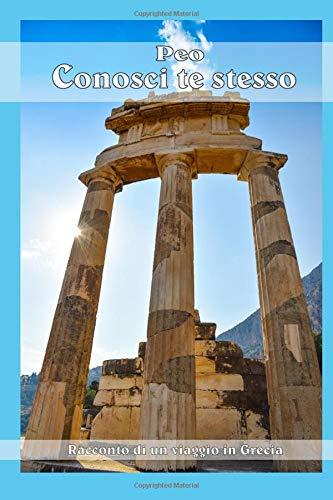 Conosci te stesso: Racconto di un viaggio in Grecia