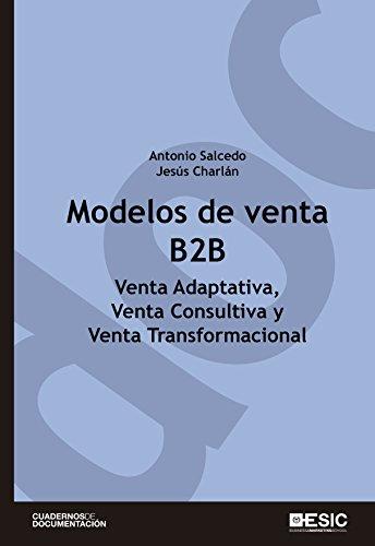 Modelos de venta B2B. Venta adaptativa, venta consultiva y venta transformacional (Cuadernos...
