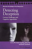 Detecting Deception: Current Challenges and Cognitive Approaches (Wiley Series in Psychology of Crime, Policing and Law)