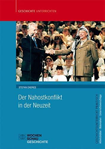 Der Nahostkonflikt in der Neuzeit (Geschichtsunterricht praktisch)
