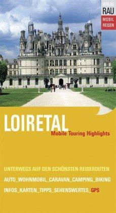 Mobil Reisen Reiseführer Loiretal: Die schönsten Reisewegen zu Schlössern und Sehenswürdigkeiten an Loire, Indre, Cher, Vienne, Sarthe und Loir