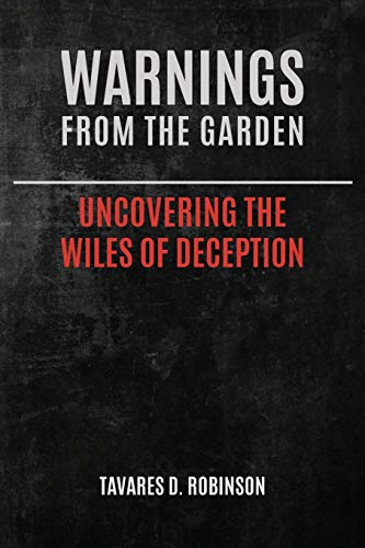 Compare Textbook Prices for Warnings from the Garden: Uncovering the Wiles of Deception  ISBN 9781732513426 by Robinson, Tavares D.
