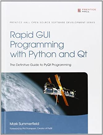 Rapid GUI Programming with Python and Qt (Prentice Hall Open Source Software Development) by Summerfield, Mark (2007) Hardcover