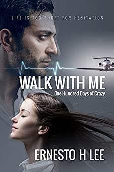 Walk With Me: One Hundred Days of Crazy by [Ernesto H Lee]
