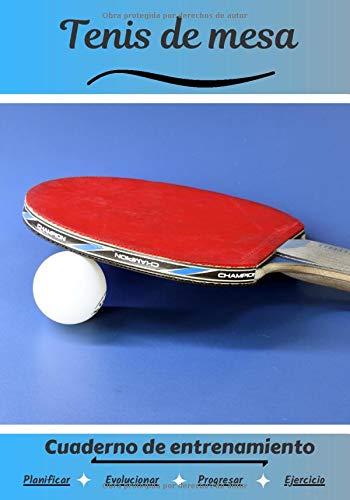 Tenis de mesa Cuaderno de entrenamiento: Cuaderno de ejercicios para progresar | Deporte y pasión por el Tenis de mesa | Libro para niño o adulto | Entrenamiento y aprendizaje | Libro de deportes |