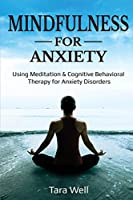 Mindfulness for Anxiety: Using Meditation & Cognitive Behavioral Therapy for Anxiety Disorders