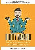 L'Utility Manager: Trova il benessere con le tue utenze luce e gas