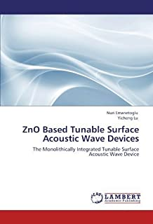 ZnO Based Tunable Surface Acoustic Wave Devices: The Monolithically Integrated Tunable Surface Acoustic Wave Device by Nur...