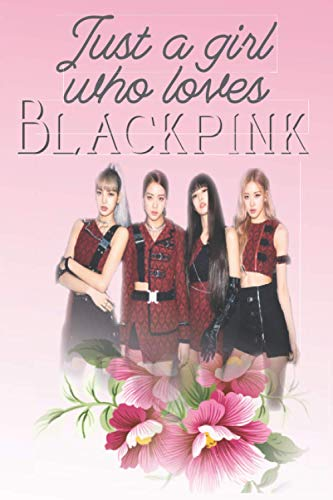 Just a girl who loves Blackpink: Notebook 120 pages | 6' x 9' | Collage Lined Pages | Journal | Diary | For Students, Teens, and Kids | For School, College, University, and Home, Gift