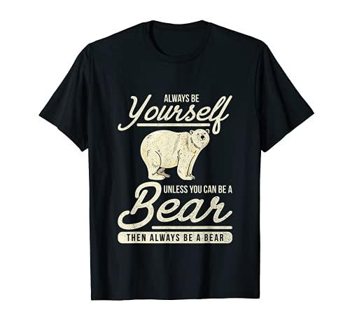 Siempre sé tú mismo a menos que puedas ser un oso Camiseta