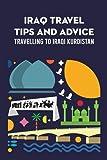 Iraq Travel Tips and Advice: Travelling to Iraqi Kurdistan: Iraq Travel Guide