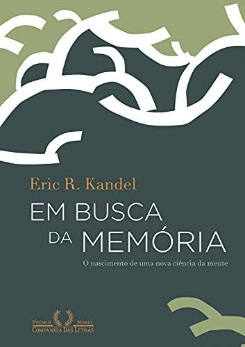 Em busca da memória: O nascimento de uma nova ciência da mente (Portuguese Edition)