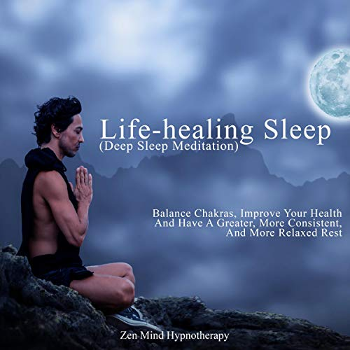 Life-healing Sleep (Deep Sleep Meditation): Balance Chakras, Improve Your Health And Have A Greater, More Consistent, And More Relaxed Rest audiobook cover art