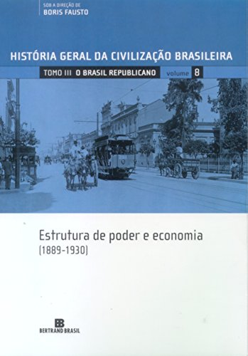 História Geral da Civilização Brasileira. O Brasil Republicano. Estrutura de Poder e Economia. 1889-1930 - Volume 8
