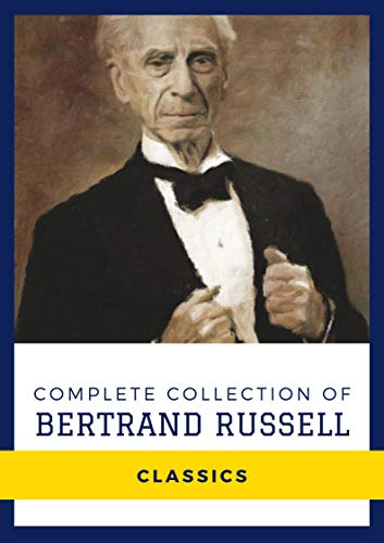 Complete Collection of Bertrand Russell (Annotated): Works Include The Problems of Philosophy, The Analysis of Mind, Mysticism and Logic and Other Essays, Political Ideals, & More (English Edition)