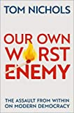 Our Own Worst Enemy: The Assault from within on Modern Democracy