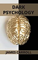 Dark Psychology: A Complete guide to how to analyze people and how to use dark psychology in daily life