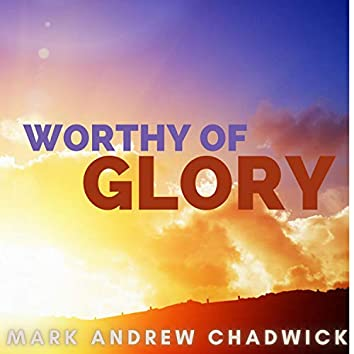 Worthy Of Glory