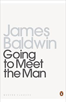 Going To Meet The Man: The Rockpile; The Outing; The Man Child; Previous Condition; Sonny's Blues (Penguin Modern Classics) by [James Baldwin]