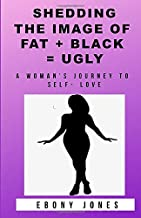 Shedding the Image of  Fat + Black = Ugly: A Woman's Journey to Self- Love