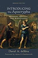 Introducing the Apocrypha: Message, Context, and Significance