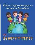 Cahier d'apprentissage pour devenir un bon citoyen: Livre éducatif pour enfants sur l'enseignement du code civique et moral pour apprendre les valeurs ... a travers des bandes dessinées et des jeux