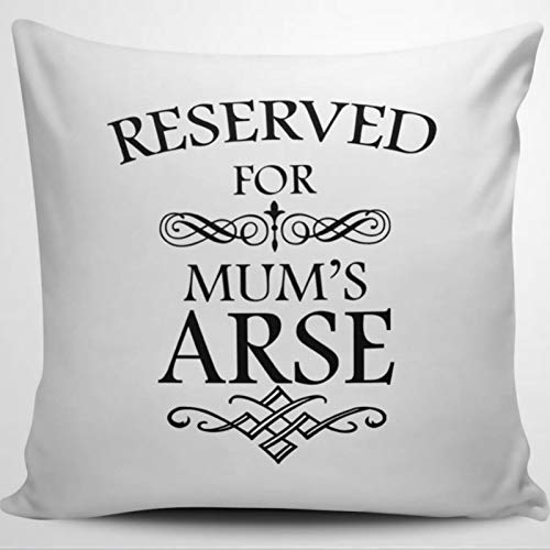 BYRON HOYLE Reserved For Mums Arse Funny Novelty Present Throw Pillow Cover Linen Square Pillow case Cushion Cover Pillowcase with Zipper Home Decor 18x18 inch