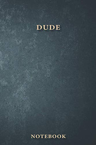 Dude Notebook: Classy Business Journal for Dude, Work Notebook Gift, Classic Lined 100 Pages, 6
