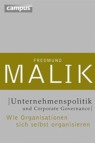 Unternehmenspolitik und Corporate Governance: Wie Organisationen sich selbst organisieren (Management: Komplexität meistern (Malik))