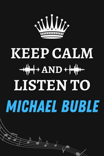 keep Calm and Listen To Michael Buble: Music Composition Manuscript Staff Paper Songwriting Journal for Michael Buble Lover| Blank Sheet Music ... Notebook Gifts for Music Lover and Musicians