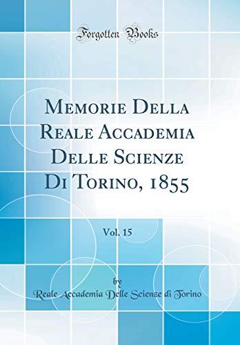 Memorie Della Reale Accademia Delle Scienze Di Torino, 1855, Vol. 15 (Classic Reprint)