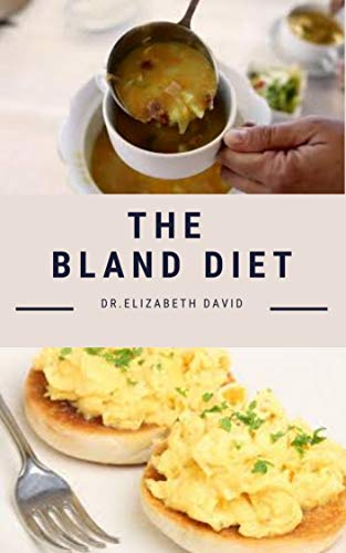 THE BLAND DIET: Delicious Recipe ,Meal Plan and Cookbook To Eliminate Gastritis and Acid Reflux or Upset Stomach