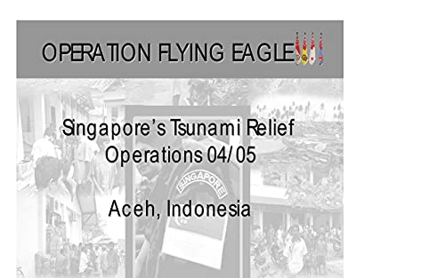 Operation Flying Eagle: Singapore's Tsunami Relief Operations 4/05 (English Edition)